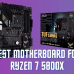 Best Motherboard for Ryzen 7 5800x – Budget and Gaming Compatible 2021