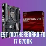 Best Motherboard for i7 6700k – Gaming and Budget Compatible 2021